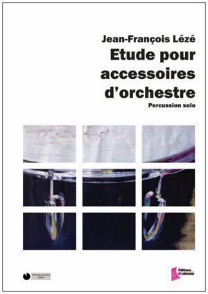 Etude pour accessoires d'orchestre – Jean-François Leze