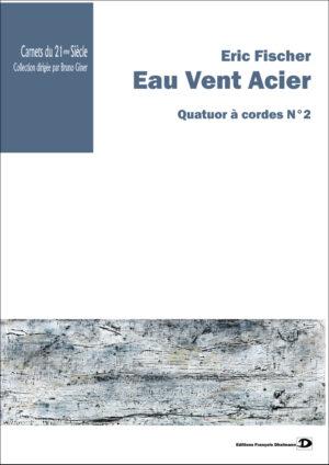 Eau Vent Acier. Quatuor à cordes N°2 – Eric Fischer