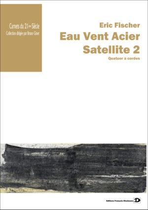 Eau Vent Acier. Satellite 2 – Eric Fischer
