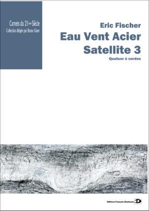 Eau Vent Acier. Satellite 3 – Eric Fischer