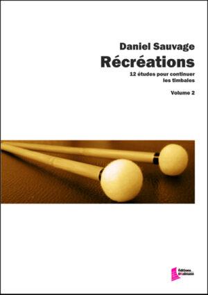 Récréations, Volume 2. 12 études pour continuer les timbales – Daniel Sauvage