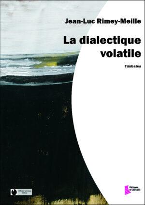 La dialectique volatile – Jean-Luc Rimey-Meille